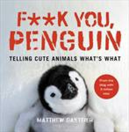 F**K You, Penguin: Telling Cute Animals What's What by Various