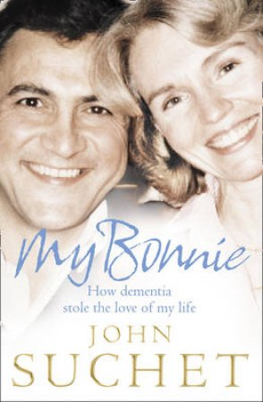 My Bonnie: The Story of a Love Affair by John Suchet