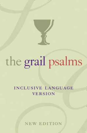 Psalms: The Grail Translation, Inclusive Language Version by Various