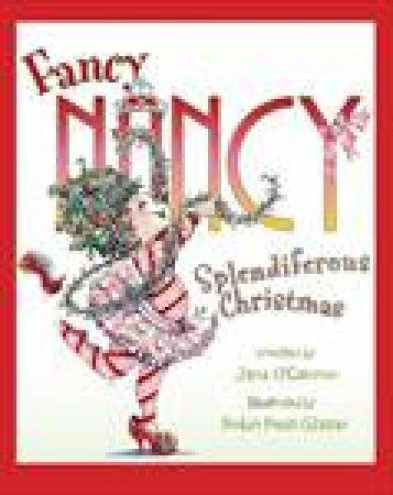 Fancy Nancy: Splendiferous Christmas by J O'Connor