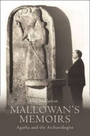 Mallowan's Memoirs: Agatha and the Archaeologist by Max Mallowan