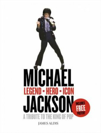 Michael Jackson: A Tribute to the King of Pop by James Aldis