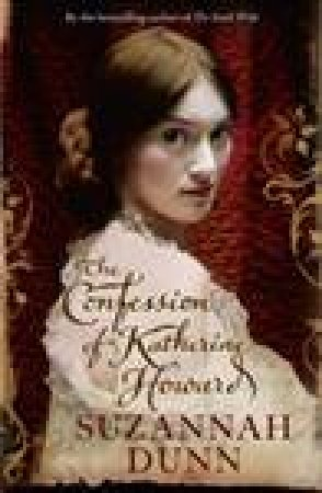 The Confession of Katherine Howard by Suzannah Dunn