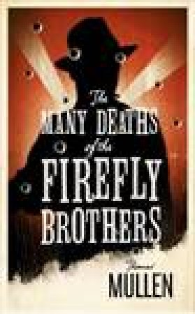 Many Deaths of The Firefly Brothers by Thomas Mullen