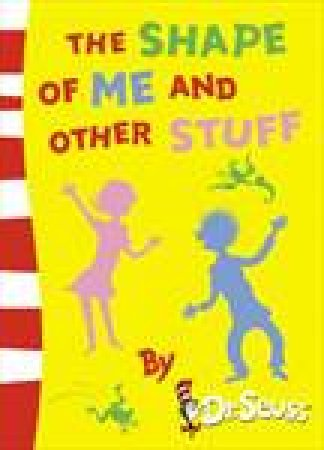 The Shape of Me and Other Stuff by Dr Seuss