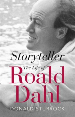 Storyteller: The Life of Roald Dahl by Donald Sturrock