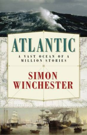 Atlantic: The Biography of an Ocean by Simon Winchester