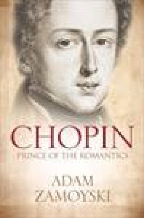 Chopin: Prince of the Romantics by Adam Zamoyski