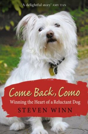 Come Back, Como: Winning the Heart of a Reluctant Dog by Steven Winn