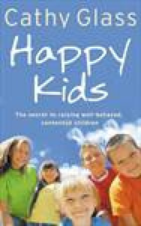 Happy Kids: The Secrets of Raising Well-Behaved, Contented Children by Cathy Glass