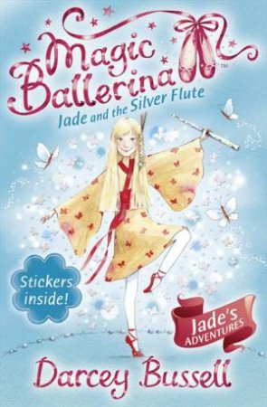 Magic Ballerina: Jade and the Silver Flute by Darcey Bussell
