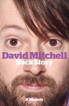 David Mitchell: Back Story by David Mitchell