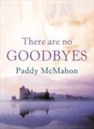 There Are No Goodbyes by Paddy McMahon