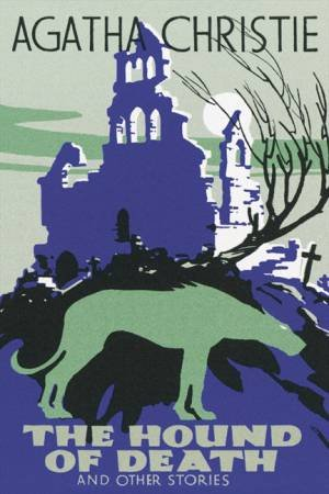 The Hound Of Death by Agatha Christie
