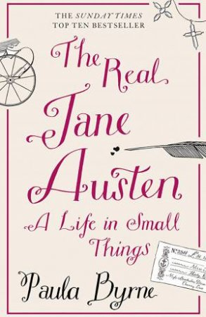 The Real Jane Austen: A Life in Small Things by Paula Byrne