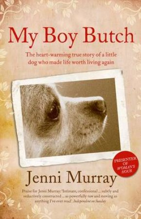 My Boy Butch: The heart-warming true story of a little dog who made life by Jenni Murray