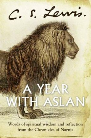 A Year With Aslan: Words of Wisdom And Reflection from the Chronicles of Narnia by C S Lewis