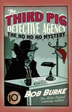 Third Pig Detective Agency - The Ho Ho Ho Mystery by Bob Burke