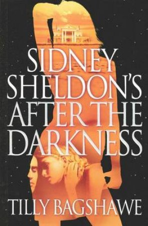 Sidney Sheldon's After The Darkness by Tilly Bagshawe
