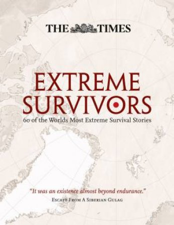 The Times Great Escapes and Heroic Survival: 60 of the Worlds Most Extre by Various