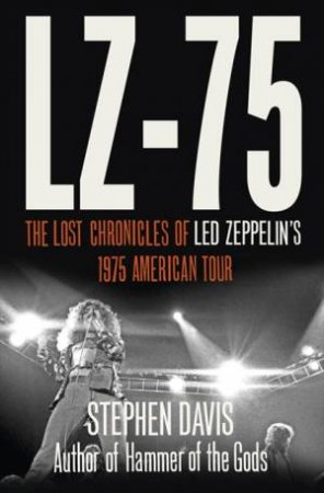 LZ-75: Across America with Led Zeppelin by Stephen Davis