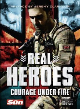 Real Heroes: Courage Under Fire by Various