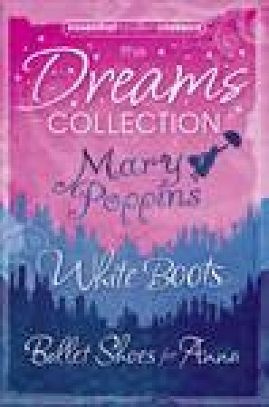 Essential Modern Classics Dreams Collection: Mary Poppins / Ballet Shoes for Anna/ White Boots by Noel Streatfeild & P L Travers