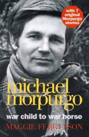 Michael Morpurgo: War Child To War Horse by Maggie Fergusson
