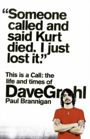 This is a Call: The Life & Times of Dave Grohl by Paul Brannigan