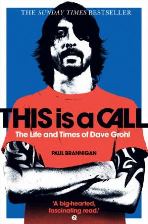 This is a Call: The Life and Times of Dave Grohl by Paul Brannigan