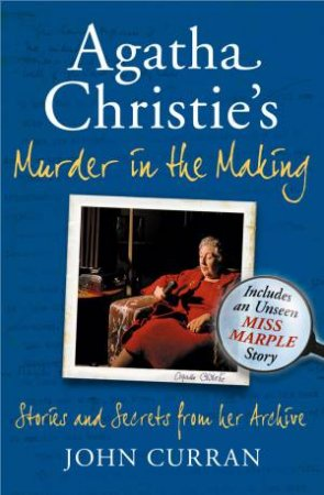 Agatha Christie's Murder in The Making: Stories and Secrets From Her Archives by John Curran