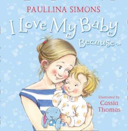 I Love My Baby Because... by Paullina Simons