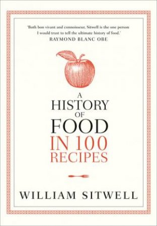 History of Food in 100 Recipes by William Sitwell