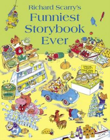Richard Scarry's Funniest Storybook Ever by Richard Scarry
