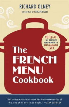 The French Menu Cookbook: The Food And Wine of France - Season By by Richard Olney