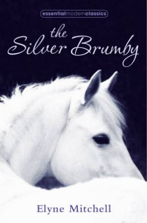 Essential Modern Classics: The Silver Brumby by Elyne Mitchell