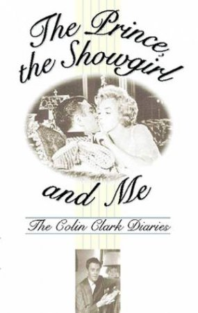 The Prince, the Showgirl and Me by Colin Clark
