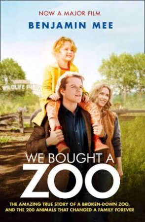 We Bought A Zoo: The Amazing True Story of a Broken-down Zoo, and the by Benjamin Mee