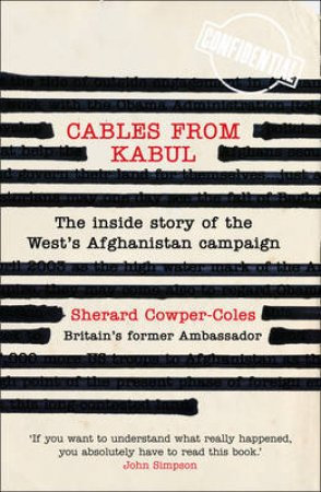 Cables From Kabul: Britain's Afghan Envoy 2007-2010 by Sherard Cowper-Coles