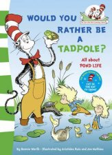Would You Rather Be A Tadpole? by Dr Seuss