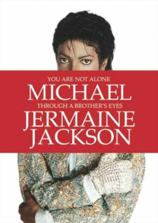 You Are Not Alone: Michael, Through a Brother's Eyes by Jermaine Jackson