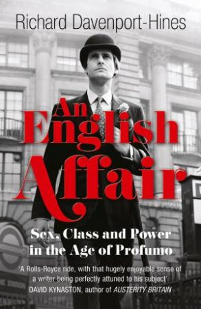 An English Affair: Sex, Class and Power in the Age of Profumo by Richard Davenport-Hines