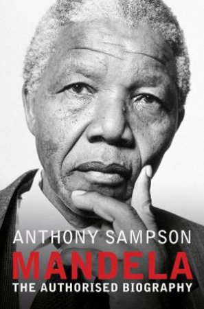 Mandela: The Authorised Biography by Anthony Sampson