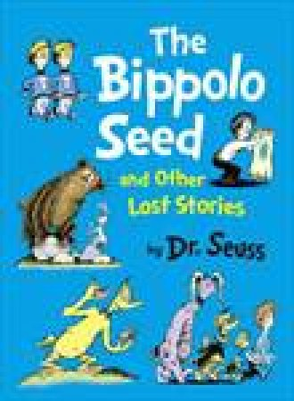 Bippolo Seed & Other Lost Stories by Dr Seuss