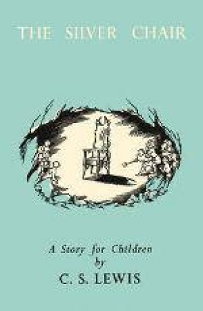 The Silver Chair [Celebration Edition] by C S Lewis