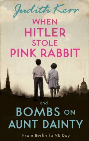 When Hitler Stole Pink Rabbit And Bombs on Aunt Dainty Bind-Up (40th Anniversary Edition) by Judith Kerr