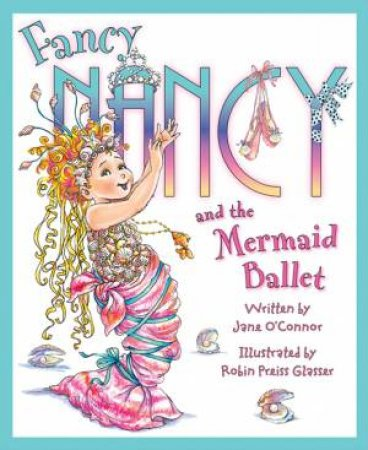 Fancy Nancy and the Mermaid Ballet by Jane O'Connor