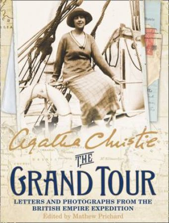 The Grand Tour: Letters and Photographs from the British Empire Expedition 1922 by Agatha Christie