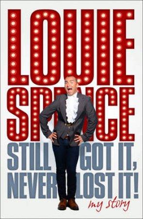 Still Got It, Never Lost It: My Story by Louie Spence