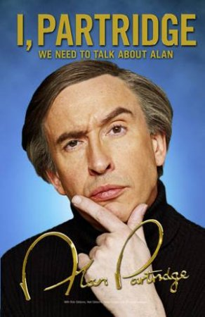 I, Partridge: We Need to Talk About Alan by Alan Partridge